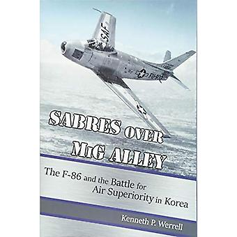 Sabres over MiG Alley - The F-86 and the Battle for Air Superiority in