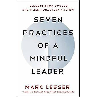 Seven Practices of a Mindful Leader - Lessons from Google and a Zen Mo