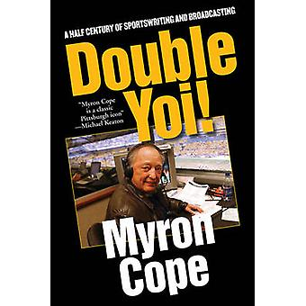 Double Yoi! - A Half Century of Sportswriting and Broadcasting by Myro