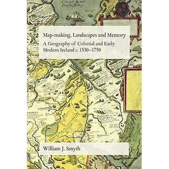 Map-Making - Landscapes and Memory - A Geography of Colonial and Early