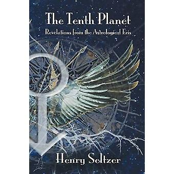 The Tenth Planet Revelations from the Astrological Eris by Henry Seltzer