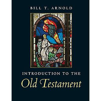 Introduction to the Old Testament by Bill T. Arnold