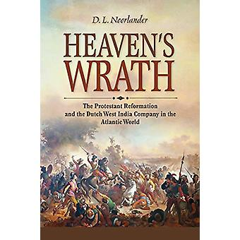 Heaven's Wrath - The Protestant Reformation and the Dutch West India C