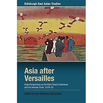 Asia After Versailles - Asian Perspectives on the Paris Peace Conferen