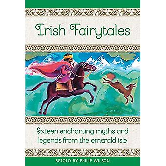 Irish Fairytales - Sixteen enchanting myths and legends from the Emera