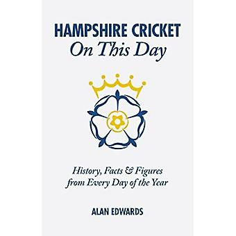 Hampshire Cricket On This Day: History, Facts & Figures from Every Day of the Year
