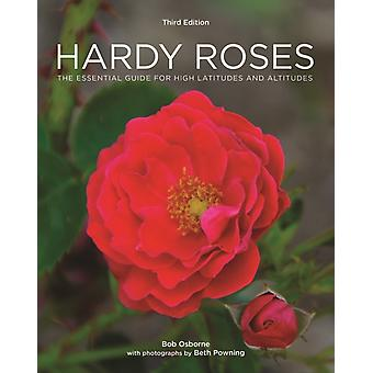 Hardy Roses  The Essential Guide for High Latitudes and Altitudes by Bob Osborne