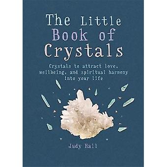 The Little Book of Crystals Crystals to attract love wellbeing and spiritual harmony into your life The Little Books