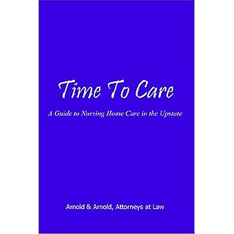Time to Care - A Guide to Nursing Home Care in the Upstate by Arnold &