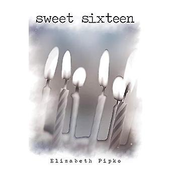 Sweet Sixteen by Elizabeth Pipko - 9781480800724 Book