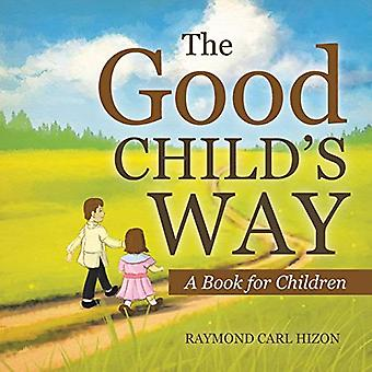 The Good Child's Way - A Book for Children by Raymond Carl Hizon - 978
