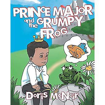 Prince Major and the Grumpy Frog by Doris McNair - 9781643009438 Book