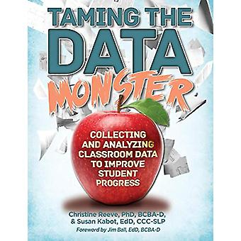 Taming The Data Monster - Collecting and Analyzing Classroom Data to I