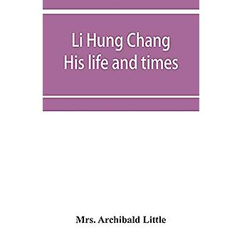 Li Hung Chang - his life and times by Mrs Archibald Little - 978935395