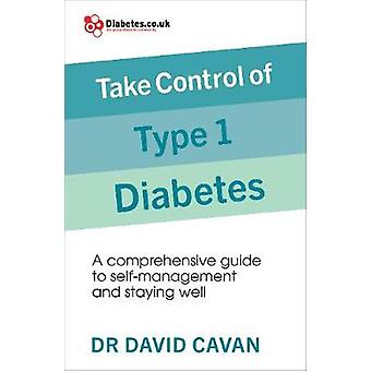 Take Control of Type 1 Diabetes A comprehensive guide to selfmanagement and staying well