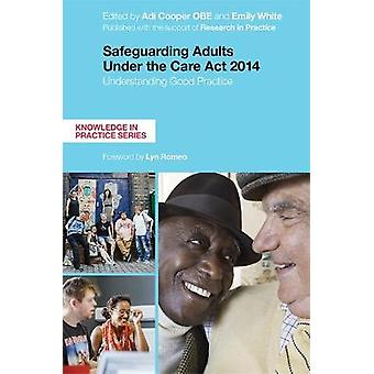 Safeguarding Adults Under the Care Act 2014 Understanding Good Practice Knowledge in Practice