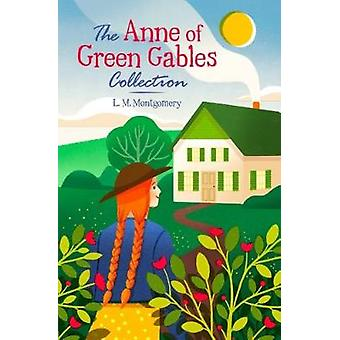 The Anne of Green Gables Collection by L. M. Montgomery