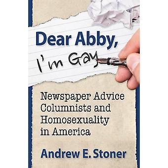 Dear Abby Im Gay  Newspaper Advice Columnists and Homosexuality in America by Andrew E Stoner