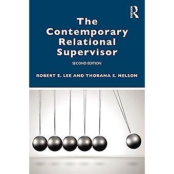 The Contemporary Relational Supervisor 2a edizione di Lee & Robert E. Florida State University & USANelson & Thorana S. Utah State University & USA
