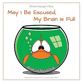 May I Be Excused, My Brain Is Full: Olivia S Asperger S Story