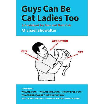 Chicos pueden ser Cat damas también - una guía para los hombres y sus gatos por Mic