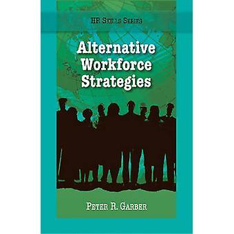 Alternative Workforce Strategies by Peter Garber - 9781599961149 Book