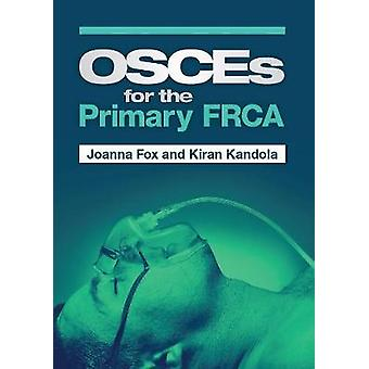 OSCEs for the Primary FRCA by Joanna Fox - 9781907904868 Book
