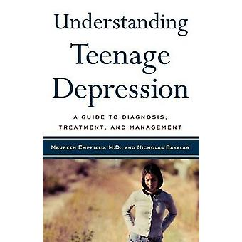 Understanding Teenage Depression - A Guide to Diagnosis - Treatment an