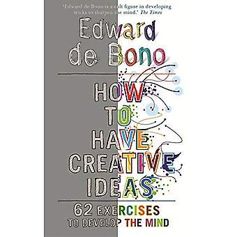 Come avere idee Creative: 62 esercizi per sviluppare la mente