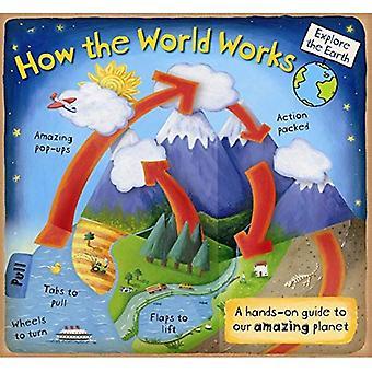 Comment le monde fonctionne: un Guide pratique à notre planète incroyable