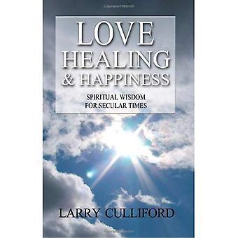 L'amour, la guérison et le bonheur: sagesse spirituelle laïque fois
