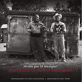 Arrete Pas La Musique!: Portraits of South Louisiana