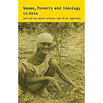 Women Poverty and Ideology in Asia  Contradictory Pressures Uneasy Resolutions by Afshar & Haleh