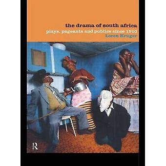 The Drama of South Africa Plays Pageants and Publics Since 1910 by Kruger & Loren