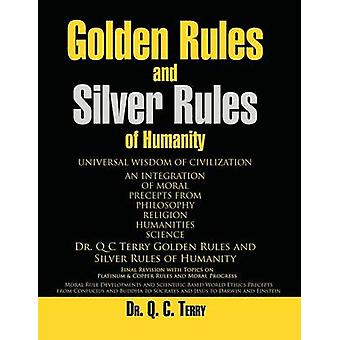 Golden Rules and Silver Rules of Humanity Universal Wisdom of Civilization by Terry & Q. C.