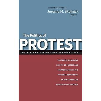The Politics of Protest Task Force on Violent Aspects of Protest and Confrontation of the National Commission on the Causes and Prevention of Violence by Skolnick & Jerome H.