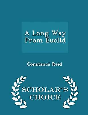 A Long Way From Euclid  Scholars Choice Edition by Reid & Constance