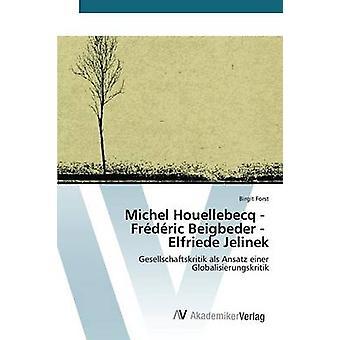 Michel Houellebecq Frdric Beigbeder Elfriede Jelinek von Forst-Birgit
