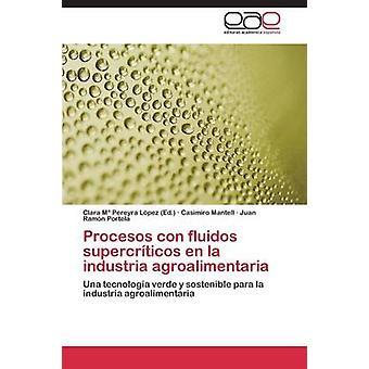 Procesos Con Fluidos Supercriticos En La Industria Agroalimentaria by Mantell Casimiro