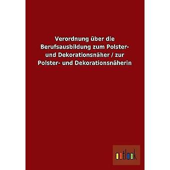 Verordnung ber die Berufsausbildung zum Polster und Dekorationsnher zur Polster und Dekorationsnherin por ohne Autor