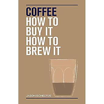 Coffee: How to buy it, how to brew it
