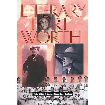 Literary Fort Worth by Judy Alter - James Ward Lee - 9780875652535 Bo