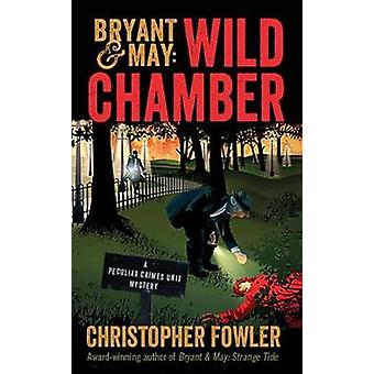 Bryant & May - Wild Chamber - A Peculiar Crimes Unit Mystery by Chr