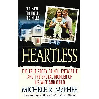 Heartless - The True Story of Neil Entwistle and the Cold Blooded Murd