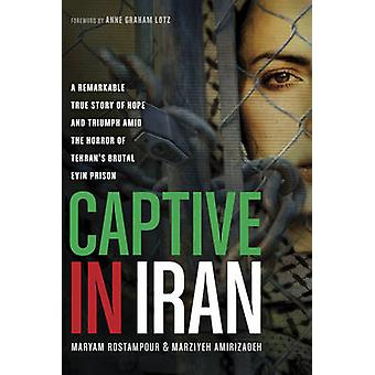 Captive in Iran - A Remarkable True Story of Hope and Triumph Amid the