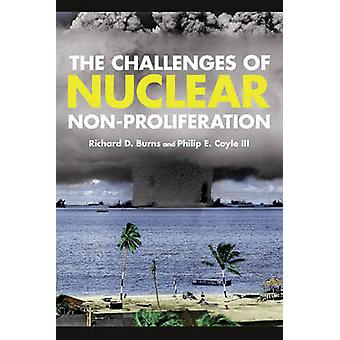 The Challenges of Nuclear Non-Proliferation by Richard Dean Burns - P
