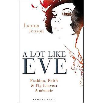 A Lot Like Eve - Fashion - Faith and Fig-Leaves - A Memoir by Joanna Je