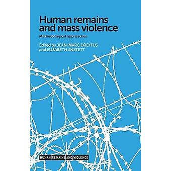 Human Remains and Mass Violence - Methodological Approaches by Jean-Ma