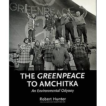 The Greenpeace to Amchitka - An Environmental Odyssey by Robert Hunter