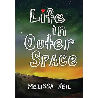 Life in Outer Space by Melissa Keil - 9781561459759 Book